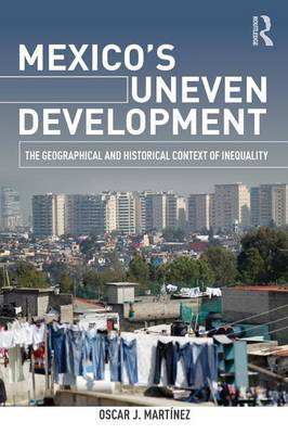 Mexico's Uneven Development: The Geographical and Historical Context of Inequality (Paperback)