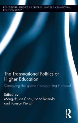 The Transnational Politics of Higher Education: Contesting the Global / Transforming the Local - Routledge Studies in Global and Transnational Politics (Hardback)