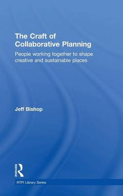 The Craft of Collaborative Planning: People working together to shape creative and sustainable places - RTPI Library Series (Hardback)
