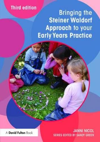 Bringing the Steiner Waldorf Approach to your Early Years Practice - Bringing ... to your Early Years Practice (Paperback)