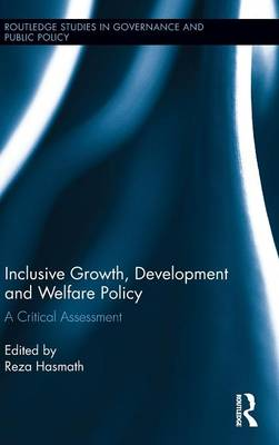 Inclusive Growth, Development and Welfare Policy: A Critical Assessment - Routledge Studies in Governance and Public Policy (Hardback)