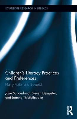 Children's Literacy Practices and Preferences: Harry Potter and Beyond - Routledge Research in Literacy (Hardback)