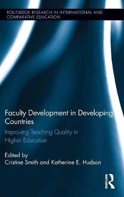 Faculty Development in Developing Countries: Improving Teaching Quality in Higher Education - Routledge Research in International and Comparative Education (Hardback)