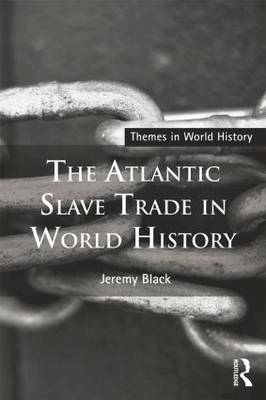 The Atlantic Slave Trade in World History - Themes in World History (Paperback)
