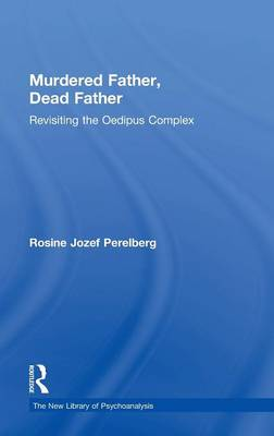 Murdered Father, Dead Father: Revisiting the Oedipus Complex - New Library of Psychoanalysis (Hardback)