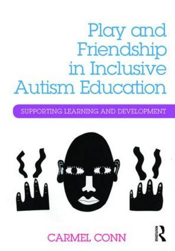 Play and Friendship in Inclusive Autism Education: Supporting learning and development (Paperback)
