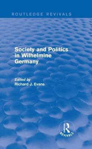 Society and Politics in Wilhelmine Germany - Routledge Revivals (Hardback)