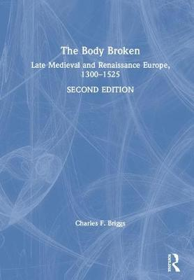 The Body Broken: Late Medieval and Renaissance Europe, 1300-1525 (Hardback)