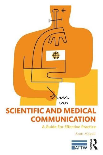 Scientific and Medical Communication: A Guide for Effective Practice - ATTW Series in Technical and Professional Communication (Paperback)