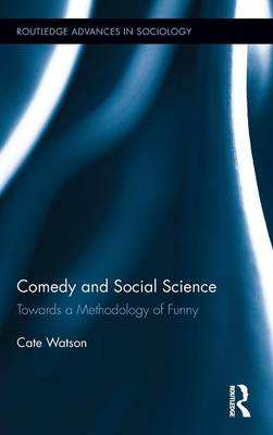 Comedy and Social Science: Towards a Methodology of Funny - Routledge Advances in Sociology (Hardback)