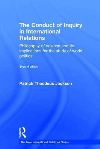 The Conduct of Inquiry in International Relations: Philosophy of Science and Its Implications for the Study of World Politics - New International Relations (Hardback)