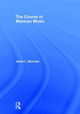 The Course of Mexican Music (Hardback)