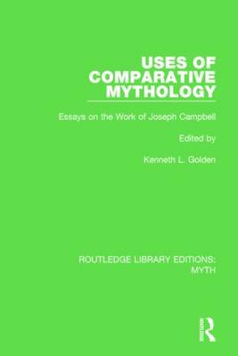 Uses of Comparative Mythology Pbdirect: Essays on the Work of Joseph Campbell (Paperback)