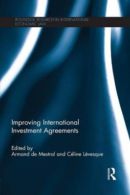 Improving International Investment Agreements - Routledge Research in International Economic Law (Paperback)
