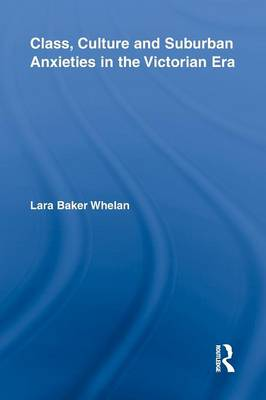 Class, Culture and Suburban Anxieties in the Victorian Era (Paperback)