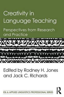 Creativity in Language Teaching: Perspectives from Research and Practice - ESL & Applied Linguistics Professional Series (Paperback)