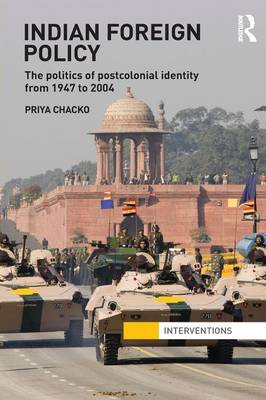 Indian Foreign Policy: The Politics of Postcolonial Identity from 1947 to 2004 - Interventions (Paperback)