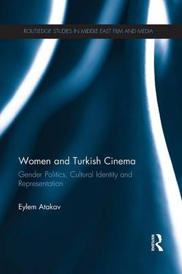 Women and Turkish Cinema: Gender Politics, Cultural Identity and Representation - Routledge Studies in Middle East Film and Media (Paperback)