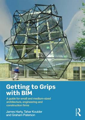 Getting to Grips with BIM: A Guide for Small and Medium-Sized Architecture, Engineering and Construction Firms (Paperback)