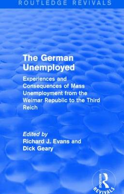 The German Unemployed: Experiences and Consequences of Mass Unemployment from the Weimar Republic to the Third Reich - Routledge Revivals (Hardback)
