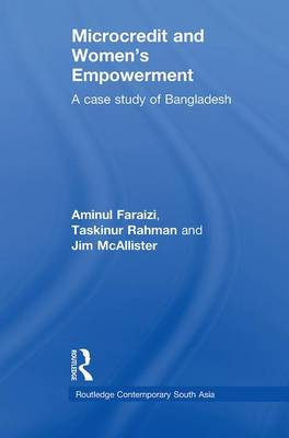 Microcredit and Women's Empowerment: A Case Study of Bangladesh - Routledge Contemporary South Asia Series (Paperback)