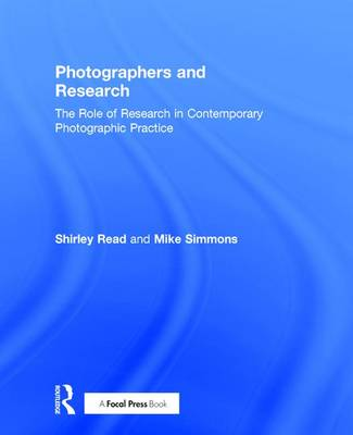 Photographers and Research: The role of research in contemporary photographic practice (Hardback)