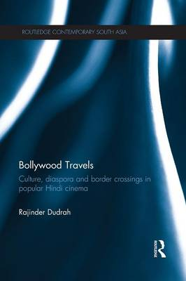 Bollywood Travels: Culture, Diaspora and Border Crossings in Popular Hindi Cinema (Paperback)