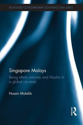 Singapore Malays: Being Ethnic Minority and Muslim in a Global City-State (Paperback)