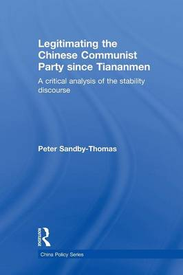 Legitimating the Chinese Communist Party Since Tiananmen: A Critical Analysis of the Stability Discourse - China Policy Series (Paperback)