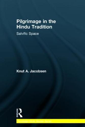 Pilgrimage in the Hindu Tradition: Salvific Space - Routledge Hindu Studies Series (Paperback)