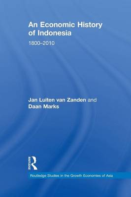 An Economic History of Indonesia: 1800-2010 - Routledge Studies in the Growth Economies of Asia (Paperback)