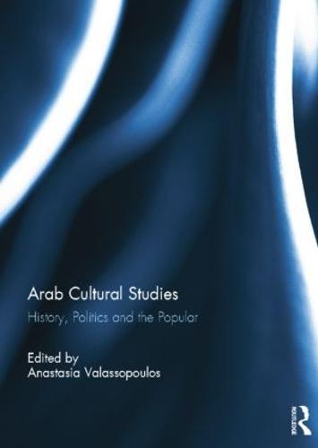 Arab Cultural Studies: History, Politics and the Popular (Paperback)
