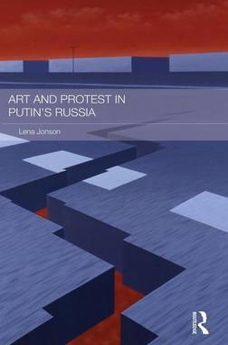 Art and Protest in Putin's Russia (Hardback)