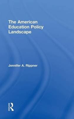 The American Education Policy Landscape (Hardback)