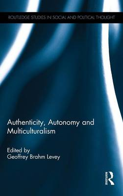 Authenticity, Autonomy and Multiculturalism - Routledge Studies in Social and Political Thought (Hardback)