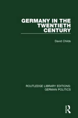 Germany in the Twentieth Century - Routledge Library Editions: German Politics (Paperback)