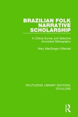 Brazilian Folk Narrative Scholarship Pbdirect: A Critical Survey and Selective Annotated Bibliography (Paperback)