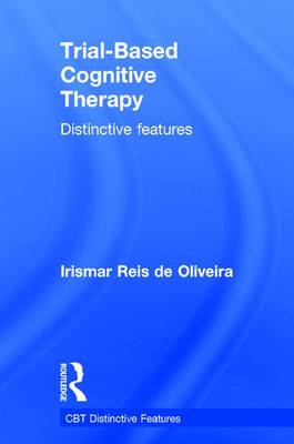Trial-Based Cognitive Therapy: Distinctive features - CBT Distinctive Features (Hardback)