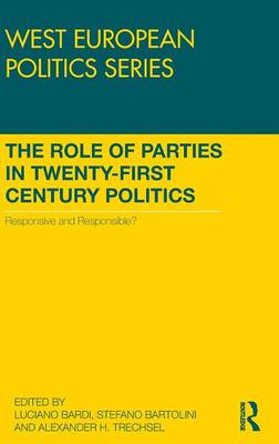 The Role of Parties in Twenty-First Century Politics: Responsive and Responsible? (Hardback)