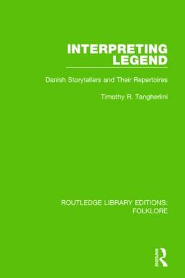 Interpreting Legend Pbdirect: Danish Storytellers and their Repertoires (Paperback)