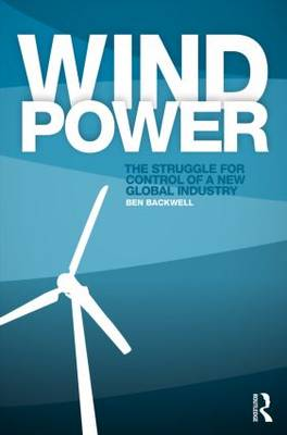 Wind Power: The Struggle for Control of a New Global Industry (Paperback)