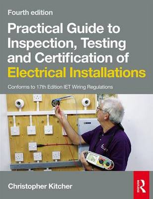 Practical Guide to Inspection, Testing and Certification of Electrical Installations, 4th ed (Paperback)