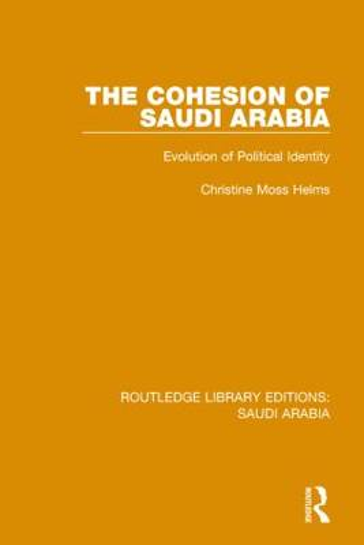 The Cohesion of Saudi Arabia Pbdirect: Evolution of Political Identity (Paperback)