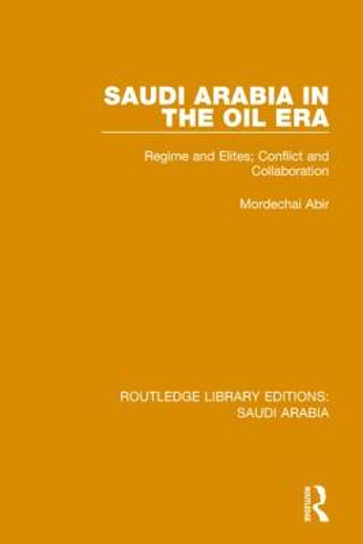 Saudi Arabia in the Oil Era Pbdirect: Regime and Elites; Conflict and Collaboration (Paperback)