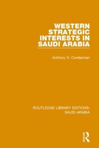 Western Strategic Interests in Saudi Arabia - Routledge Library Editions: Saudi Arabia 7 (Paperback)