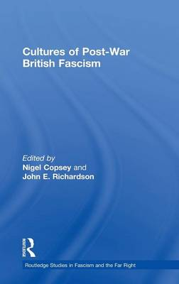 Cultures of Post-War British Fascism - Routledge Studies in Fascism and the Far Right (Hardback)