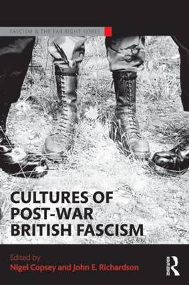 Cultures of Post-War British Fascism - Routledge Studies in Fascism and the Far Right (Paperback)