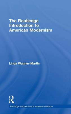 The Routledge Introduction to American Modernism - Routledge Introductions to American Literature (Hardback)