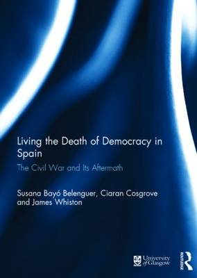 Living the Death of Democracy in Spain: The Civil War and Its Aftermath (Hardback)