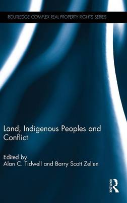 Land, Indigenous Peoples and Conflict - Routledge Complex Real Property Rights Series (Hardback)